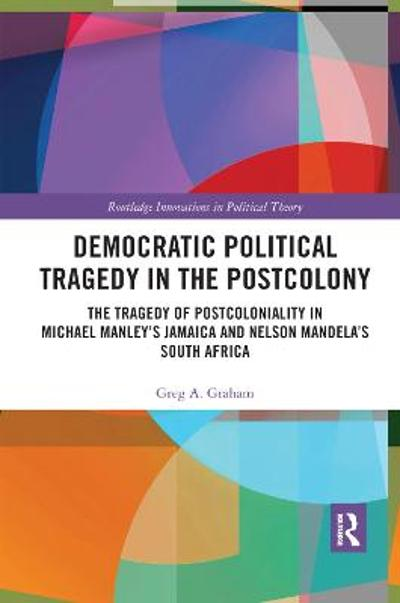 Democratic Political Tragedy in the Postcolony - Greg A. Graham