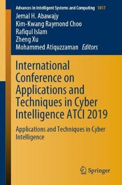 International Conference on Applications and Techniques in Cyber Intelligence ATCI 2019 - Jemal H. Abawajy