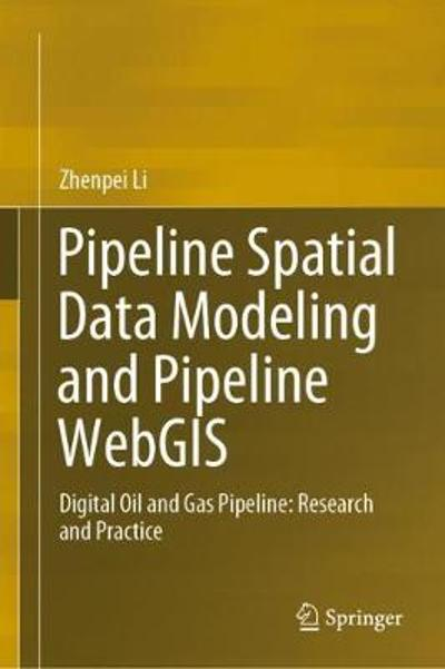 Pipeline Spatial Data Modeling and Pipeline WebGIS - Zhenpei Li