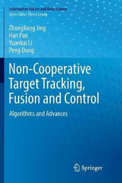 Non-Cooperative Target Tracking, Fusion and Control - Zhongliang Jing