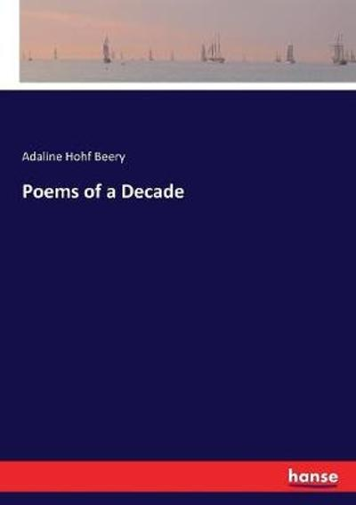 Poems of a Decade - Adaline Hohf Beery