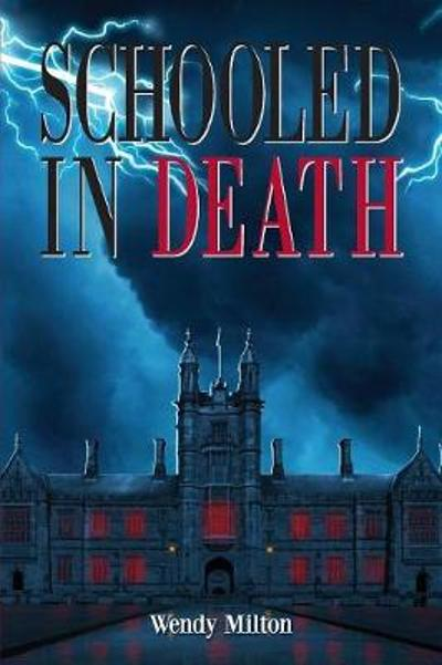 Schooled in Death - Wendy Milton