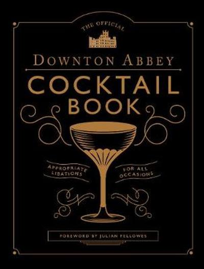 The Official Downton Abbey Cocktail Book - Julian Fellowes