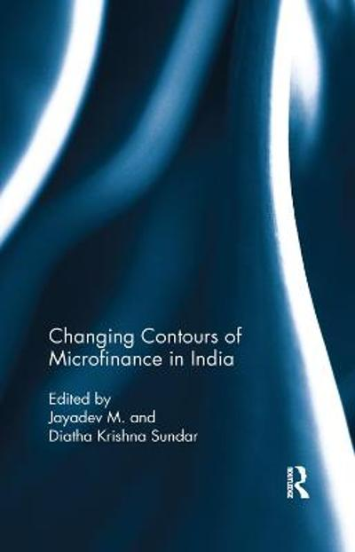 Changing Contours of Microfinance in India - M Jayadev