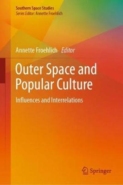 Outer Space and Popular Culture - Annette Froehlich