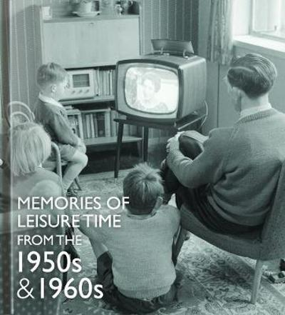 Memories of Leisure Time from the 1950s and 1960s - Michelle Forster