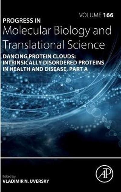 Dancing protein clouds: Intrinsically disordered proteins in health and disease, Part A - Vladimir N. Uversky