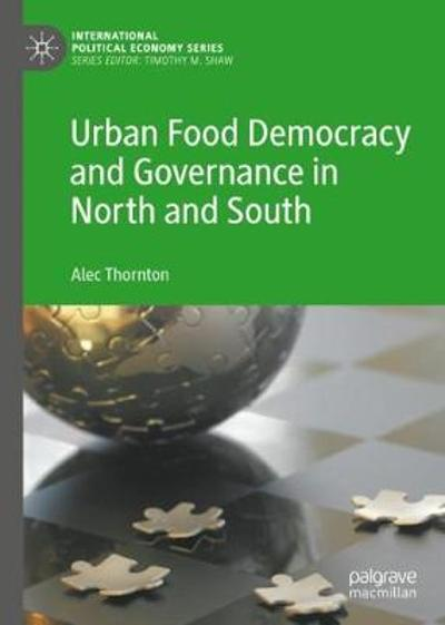 Urban Food Democracy and Governance in North and South - Alec Thornton