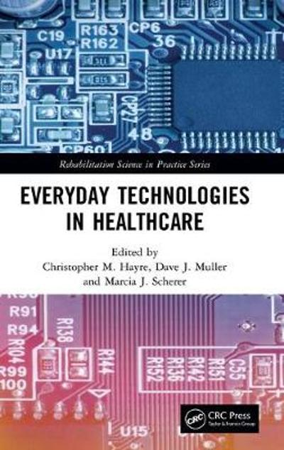 Everyday Technologies in Healthcare - Christopher M. Hayre