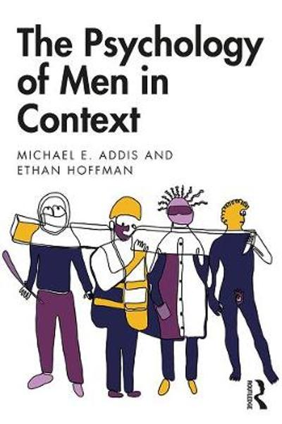 The Psychology of Men in Context - Michael E. Addis