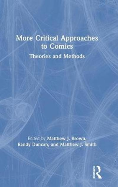 More Critical Approaches to Comics - Matthew J. Smith