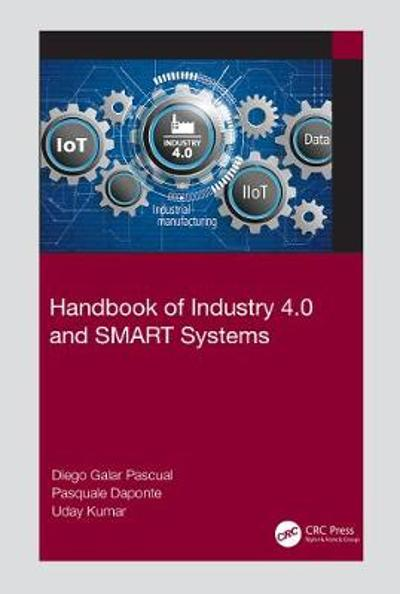 Handbook of Industry 4.0 and SMART Systems - Diego Galar Pascual