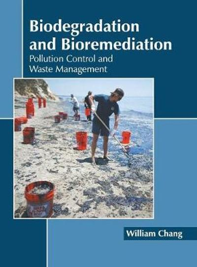 Biodegradation and Bioremediation: Pollution Control and Waste Management - William Chang