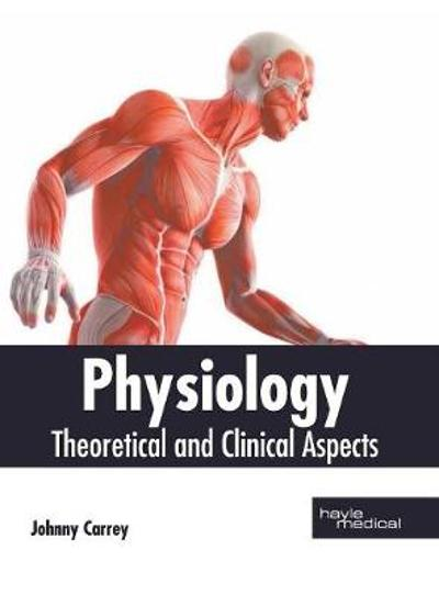 Physiology: Theoretical and Clinical Aspects - Johnny Carrey