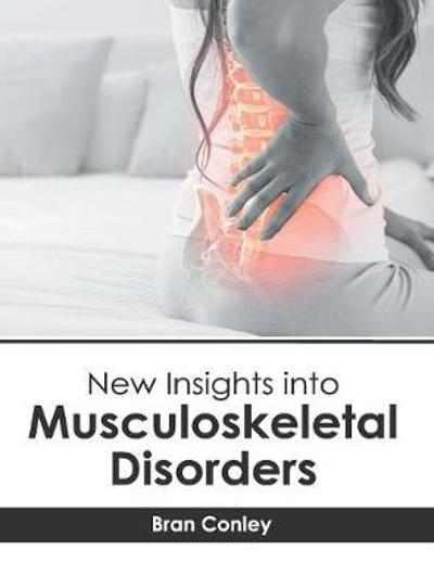New Insights Into Musculoskeletal Disorders - Bran Conley