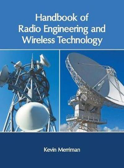 Handbook of Radio Engineering and Wireless Technology - Kevin Merriman