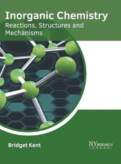 Inorganic Chemistry: Reactions, Structures and Mechanisms - Bridget Kent