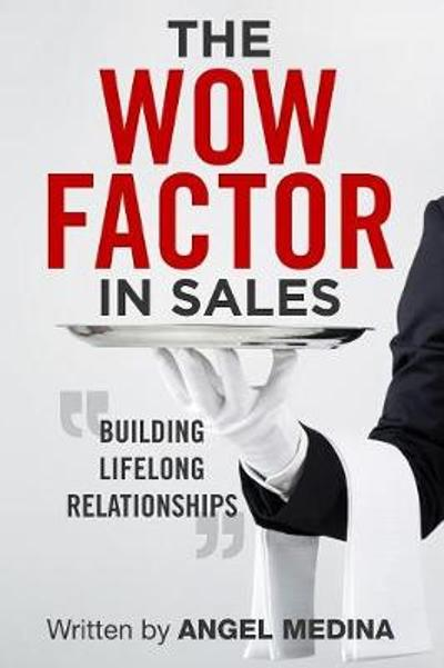 The Wow Factor in Sales - Angel Medina