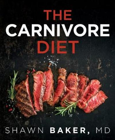 The Carnivore Diet - Shawn Baker
