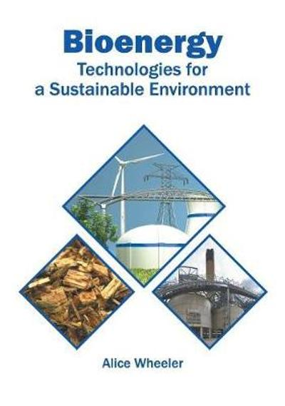 Bioenergy: Technologies for a Sustainable Environment - Alice Wheeler