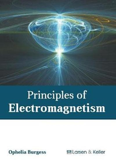 Principles of Electromagnetism - Ophelia Burgess