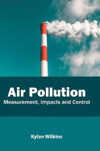 Air Pollution: Measurement, Impacts and Control - Kylan Wilkins