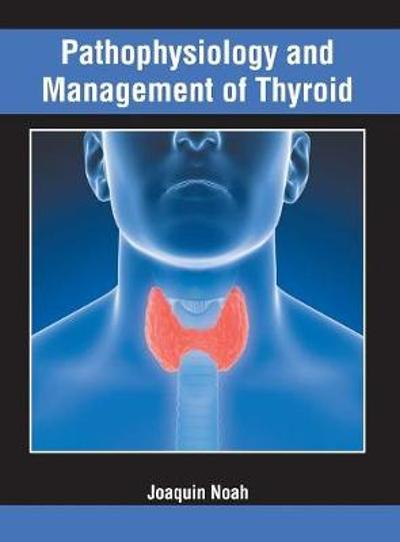 Pathophysiology and Management of Thyroid - Joaquin Noah