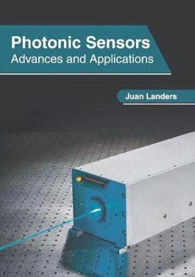 Photonic Sensors: Advances and Applications - Juan Landers