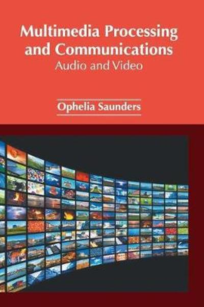Multimedia Processing and Communications: Audio and Video - Ophelia Saunders