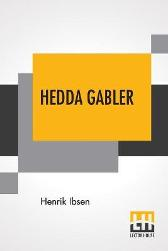 Hedda Gabler - Henrik Ibsen Edmund Gosse  William Archer