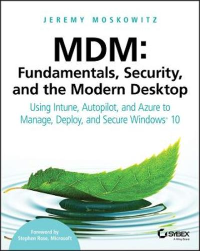 MDM: Fundamentals, Security, and the Modern Desktop - Jeremy Moskowitz