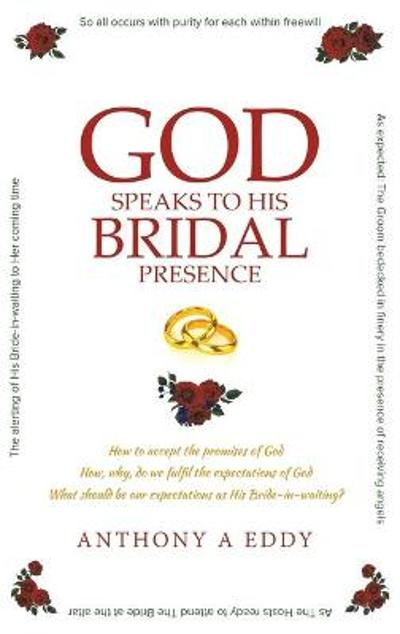GOD Speaks to His Bridal Presence - Anthony A Eddy