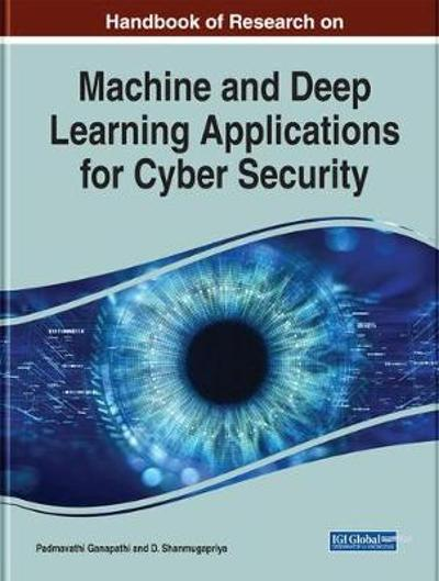 Handbook of Research on Machine and Deep Learning Applications for Cyber Security - Padmavathi Ganapathi