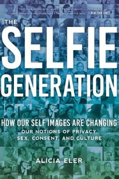 The Selfie Generation - Alicia Eler