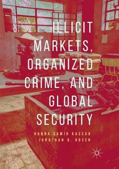 Illicit Markets, Organized Crime, and Global Security - Hanna Samir Kassab