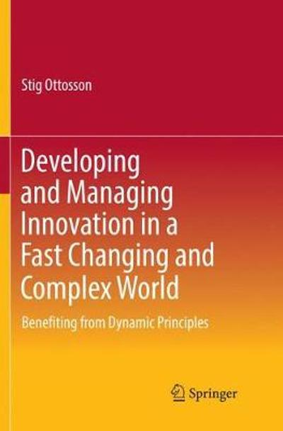 Developing and Managing Innovation in a Fast Changing and Complex World - Stig Ottosson