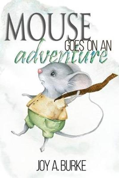 Mouse Goes on an Adventure - Joy a Burke