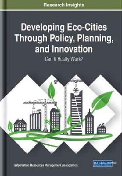 Developing Eco-Cities Through Policy, Planning, and Innovation - Information Resources Management Association