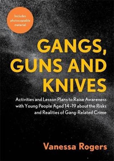 Gangs, Guns and Knives - Vanessa Rogers