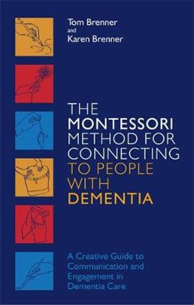 The Montessori Method for Connecting to People with Dementia - Tom Brenner