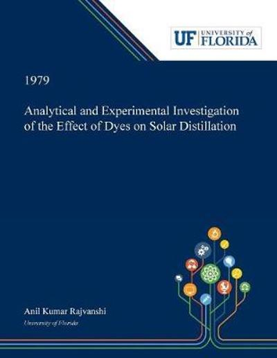Analytical and Experimental Investigation of the Effect of Dyes on Solar Distillation - Anil Rajvanshi