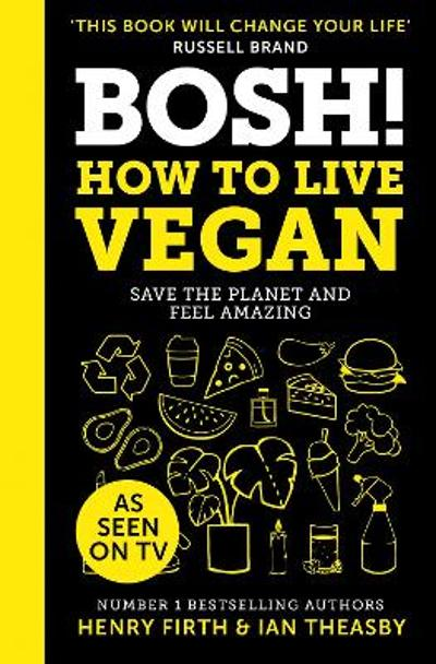 BOSH! How to Live Vegan - Henry Firth