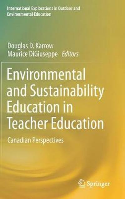Environmental and Sustainability Education in Teacher Education - Douglas D. Karrow