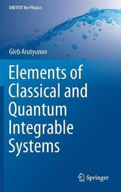 Elements of Classical and Quantum Integrable Systems - Gleb Arutyunov