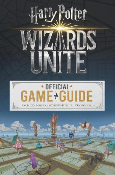 Wizards Unite: The Official Game Guide - Stephen Stratton