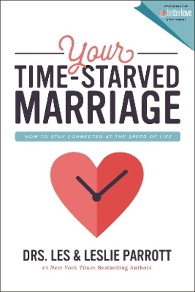 Your Time-Starved Marriage - Les and Leslie Parrott