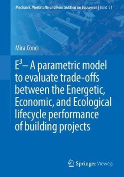 E3 - A parametric model to evaluate trade-offs between the Energetic, Economic, and Ecological lifecycle performance of building projects - Mira Conci