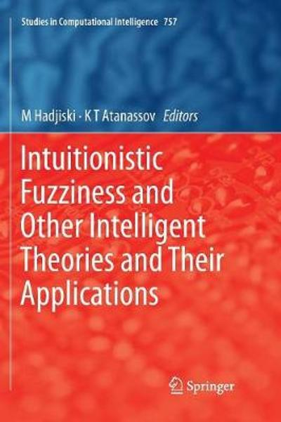 Intuitionistic Fuzziness and Other Intelligent Theories and Their Applications - M Hadjiski
