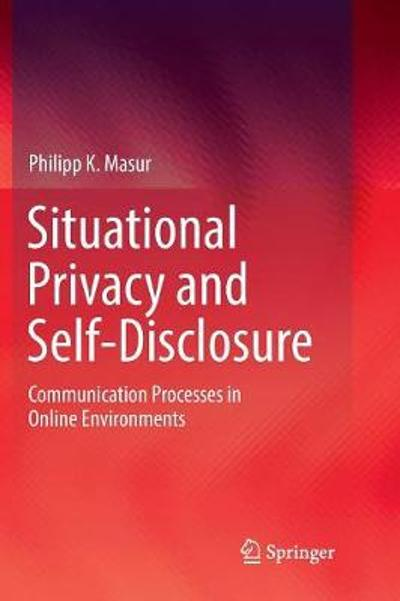 Situational Privacy and Self-Disclosure - Philipp K. Masur