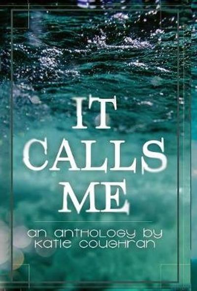It Calls Me - Katie Coughran